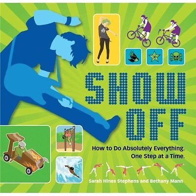 Show Off: How to Do Absolutely Everything. One Step at  - Paperback NEW Stephens
