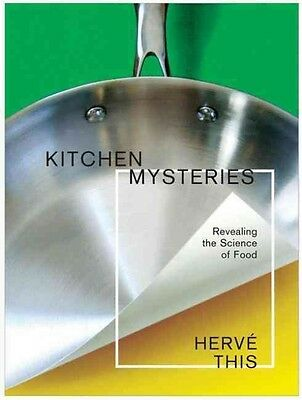 Kitchen Mysteries: Revealing the Science of Cooking by Herve This Hardcover Book
