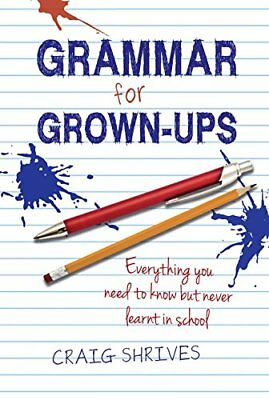 Grammar for Grown-Ups: Everything You Need to Know..., Shrives, Craig 0857830805