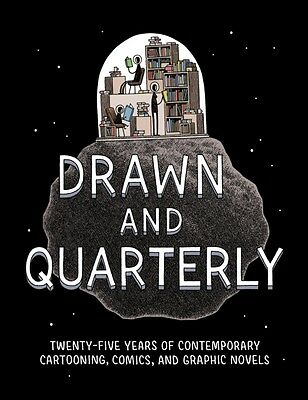 Drawn and Quarterly: Twenty-Five Years of Contemporary Cartooning, Comics, and .