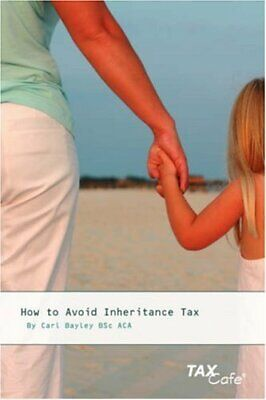How to Avoid Inheritance Tax by Bayley, Carl Paperback Book The Cheap Fast Free