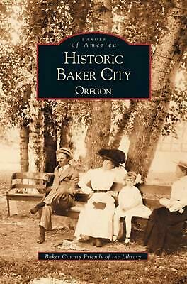 Historic Baker City, Oregon by Baker County Friends of the Library (English) Har