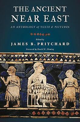 The Ancient Near East: An Anthology of Texts and Pictures by James Pritchard (En