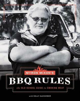 Myron Mixon's BBQ Rules: The Old-School Guide to Smoking Meat by Myron Mixon (En