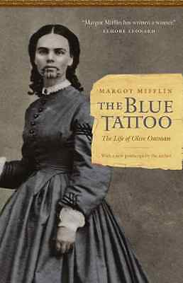 The Blue Tattoo: The Life of Olive Oatman - Paperback NEW Margot Mifflin 2011-04