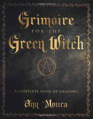 Grimoire for the Green Witch: A Complete Book of Shadow - Paperback NEW Moura, A