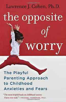 The Opposite of Worry: The Playful Parenting Approach t - Paperback NEW Lawrence