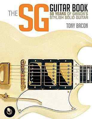 The Sg Guitar Book: 50 Years of Gibson's Stylish Solid  - Paperback NEW Tony Bac