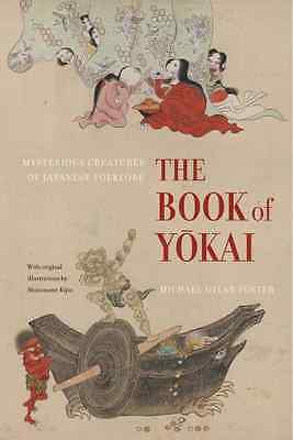 The Book of Yokai: Mysterious Creatures of Japanese Fol - Paperback NEW Michael