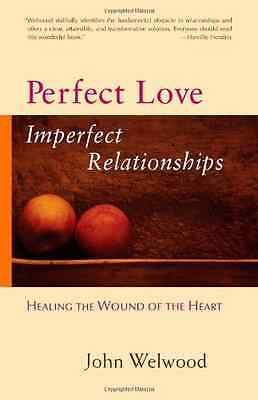 Perfect Love, Imperfect Relationships: Healing the Woun - Paperback NEW John Wel