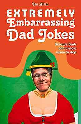 Extremely Embarrassing Dad Jokes: Because Dads Don t Kn - Hardcover NEW Ian Alle