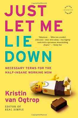 Just Let Me Lie Down: Necessary Terms for the Half-Insa - Paperback NEW Kristin
