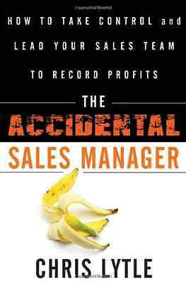 The Accidental Sales Manager: How to Take Control and L - Hardcover NEW Lytle, C