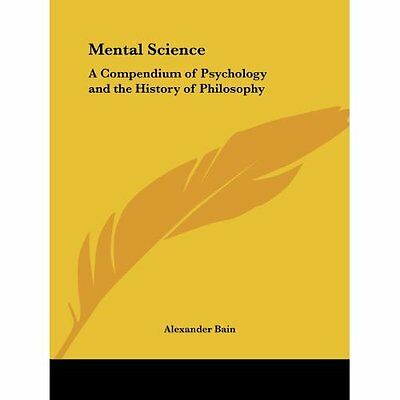 Mental Science A Compendium of Psychology and the Histo - Paperback NEW Alexande