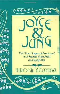 Joyce & Jung: The Four Stages of erotiicism In a Portra - Hardcover NEW Yoshida,