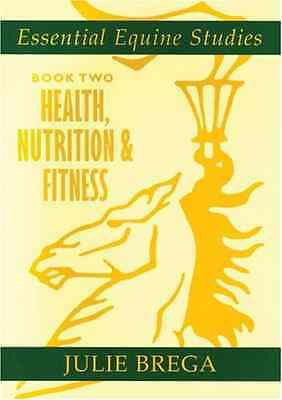 Essential Equine Studies: Health, Nutrition and Fitness - Paperback NEW Brega, J