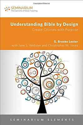 Understanding Bible by Design: Create Courses with Purp - Paperback NEW G. Brook