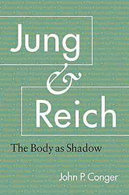 Jung and Reich: The Body as Shadow - Paperback NEW Conger, John P. 2005-02-01