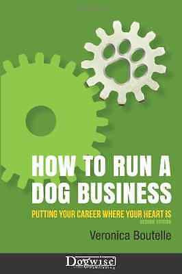 How to Run a Dog Business: Putting Your Career Where Yo - Paperback NEW Veronica