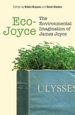 Eco-Joyce: The Environmental Imagination of James Joyce - Hardcover NEW Robert B