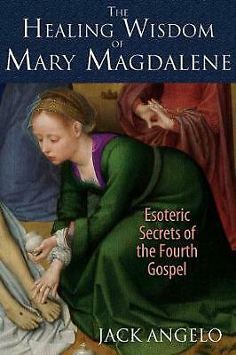 Healing Wisdom of Mary Magdalene: Esoteric Secrets of the Fourth Gospel by Jack