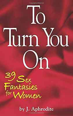 To Turn You On : 39 Sex Fantasies for Women - Paperback NEW J. Aphrodite (A 2015