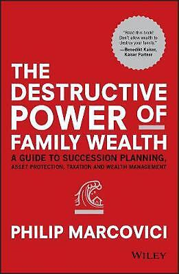 The Destructive Power of Family Wealth - a Guide to Succession Planning, Asset P
