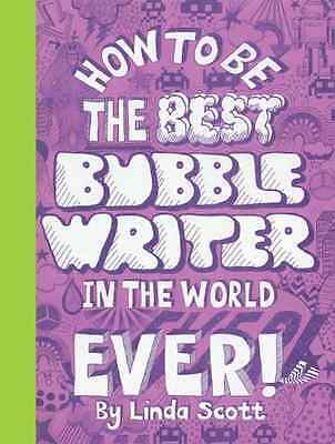 How to Be the Best Bubble Writer in the World Ever! - Paperback NEW Scott, Linda