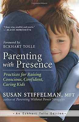 Parenting with Presence: Practices for Raising Consciou - Paperback NEW Susan St