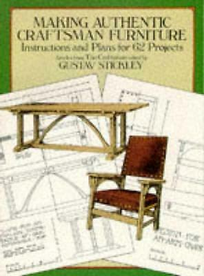 Making Authentic Craftsman Furniture: Instructions and Plans for 62 Projects by