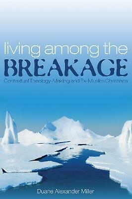 Living among the Breakage by Duane Alexander Miller (English) Hardcover Book Fre