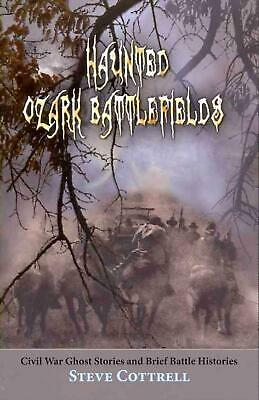 Haunted Ozark Battlefields: Civil War Ghost Stories and Brief Battle Histories b