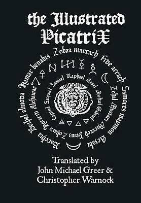 The Illustrated Picatrix: The Complete Occult Classic of Astrological Magic by J
