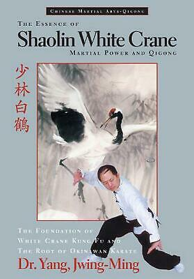 The Essence of Shaolin White Crane: Martial Power and Qigong by Jwing-Ming Yang