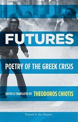 Futures: Poetry of the Greek Crisis (Paperback), Chiotis, Theodor. 9781908058249