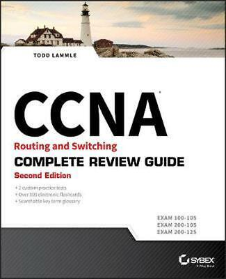 CCNA Routing and Switching Complete Review Guide: Exam 100-105, Exam 200-105, Ex