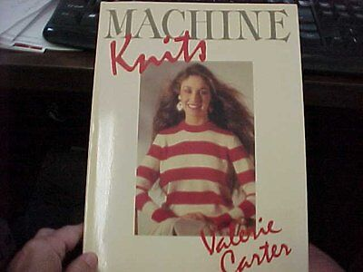 Machine Knits by Valerie Carter-An Indept Book For all machines- A Library Must