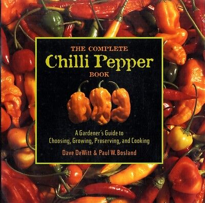 The Complete Chilli Pepper Book: A Gardener's Guide to Choosing, Growing, Prese.