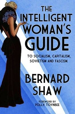 The Intelligent Woman's Guide: To Socialism, Capitalism, Sovietism and Fascism .