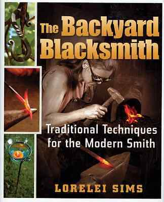 The Backyard Blacksmith: Traditional Techniques for the - Hardcover NEW Sims, Lo