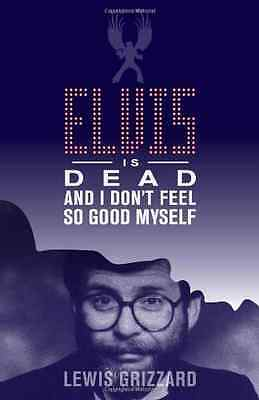 Elvis Is Dead and I Don't Feel So Good Myself - Paperback NEW Lewis Grizzard 201