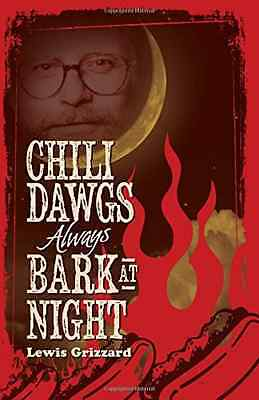 Chili Dawgs Always Bark at Night - Paperback NEW Lewis Grizzard( 2015-03