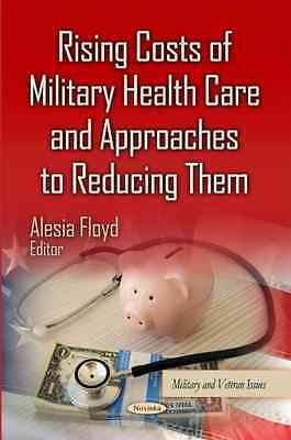 RISING COSTS OF MILITARY HEALTH CARE AN (Military and V - Paperback NEW FLOYD A