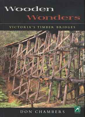 Wooden Wonders: Victoria's Timber Bridges - Paperback NEW Chambers, Don 2006-10-