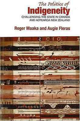 Politics of Indigeneity: Challenging the State in Canad - Paperback NEW Maaka, R