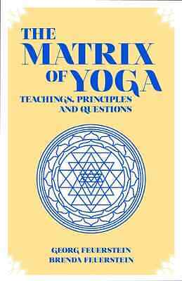 The Matrix of Yoga - Paperback NEW Georg Feuerstei 2013-10-01