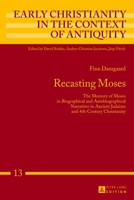 Recasting Moses: The Memory of Moses in Biographical and Autobiographical Narra.