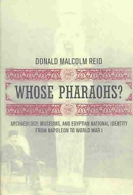 Whose Pharaohs?: Archaeology, Museums, and Egyptian National Identity from Napol