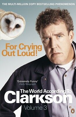 For Crying Out Loud: The World According to Clarkson Volume 3: v.. 9780141038124