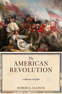 The American Revolution: A Concise History by Robert J. Allison (English) Hardco